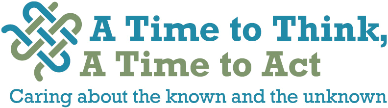 Conference: A Time to Think, A Time to Act - Caring about the Known and the Unknown